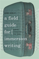 A Field Guide for Immersion Writing: Memoir, Journalism, and Travel